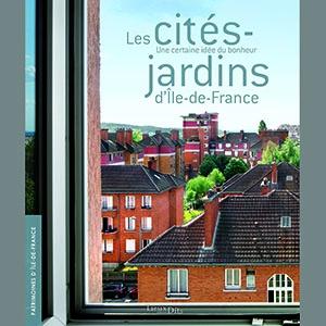 Couverture Les cités-jardins d'Île-de-France : une certaine idée du bonheur